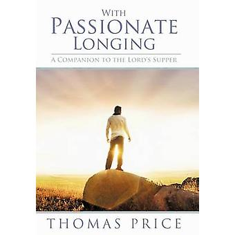 With Passionate Longing A Companion to the Lords Supper by Price & Thomas