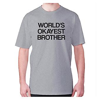 Mens funny t-shirt slogan tee sarcasm sarcastic humour - World's okayest brother