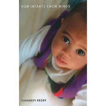 How Infants Know Minds by Vasudevi Reddy