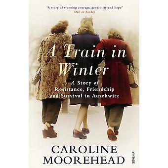 A Train in Winter: A Story of Resistance Friendship and Survival in Auschwitz (Paperback) by Moorehead Caroline