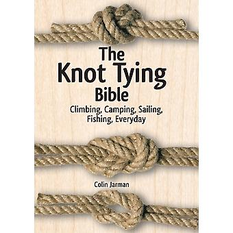 The Knot Tying Bible: Climbing Camping Sailing Fishing Everyday (Spiral-bound) by Jarman Colin
