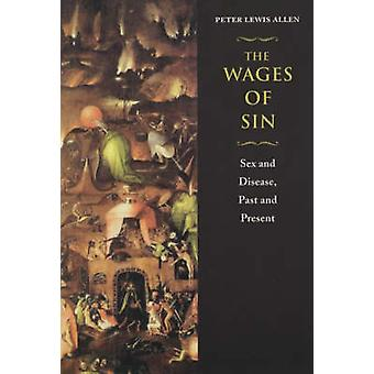 The Wages of Sin - Sex and Disease - Past and Present (2nd) by Peter L