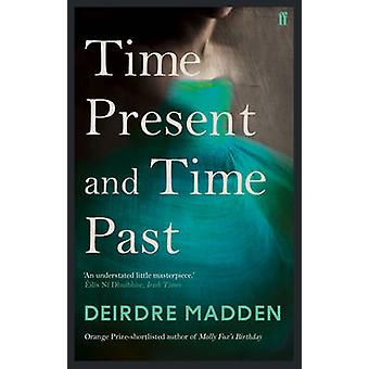 Time Present and Time Past by Deirdre Madden - 9780571290871 Book
