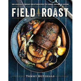 Field Roast - 101 Artisan Vegan Meat Recipes to Cook - Share - & Savor