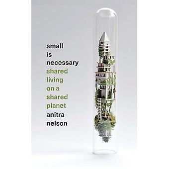 Liten är nödvändiga - delad lever på en delad Planet Anitra Nelson