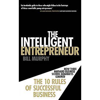 The Intelligent Entrepreneur - How Three Harvard Business School Gradu