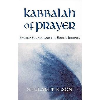Kabbalah of Prayer - Sacred Sounds and the Soul's Journey by Shulamit