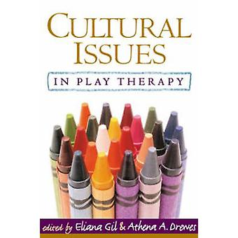 Cultural Issues in Play Therapy by Eliana Gil - Athena A. Drewes - Jo