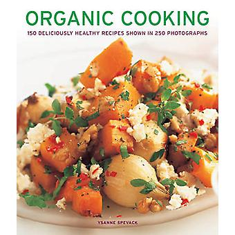 Organic Cooking - 150 Deliciously Healthy Recipes Shown in 250 Photogr