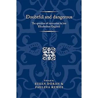 Doubtful and Dangerous - The Question of Succession in Late Elizabetha