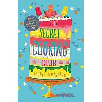 The Secret Cooking Club by Laurel Remington - 9781910655245 Book