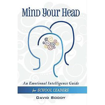 Mind Your Head - An Emotional Intelligence Guide for School Leaders by