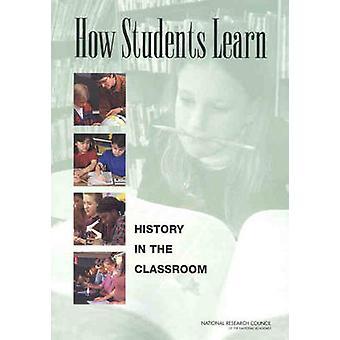 How Students Learn - History in the Classroom by Committee on How Peop