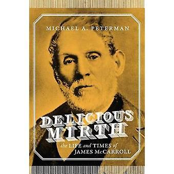 Delicious Mirth - The Life and Times of James McCarroll by Delicious M