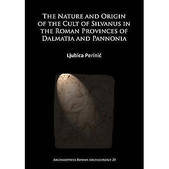 La Nature et l'origine du culte de Silvanus dans les Provinces romaines