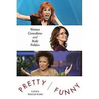 Hübsch/Funny - Frauen Comedians und Körperpolitik von Linda Mizejewski-