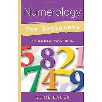 Numérologie pour les débutants: Guide facile au destin de l'amour, l'argent, (pour les débutants (Llewellyn))