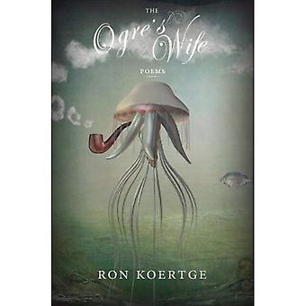 The Ogre's Wife (Ala Notable Books for Adults)