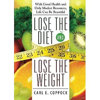 Lose the Diet, Lose the Weight: With Good Health and Only Modest Resources, Life Can Be Beautiful