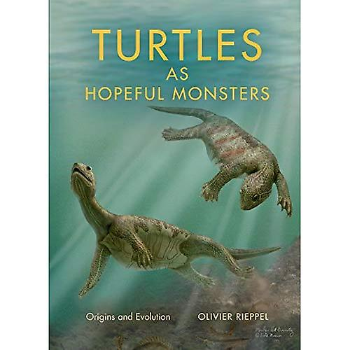Turtles as Hopeful Monsters  Origins and Evolution (Life of the Past)