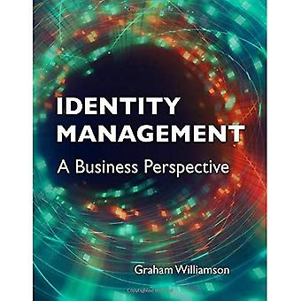 Identity Management: A Business Perspective
