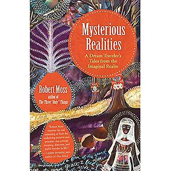 Mysterious Realities: A Dream Archaeologist's Tales from the Imaginal Realm