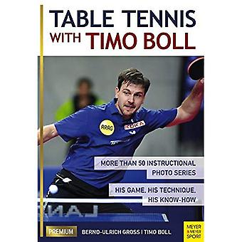 Table Tennis with Timo Boll: More Than 50 Instructional Photo Series. His Game, His Technique, His Know-How