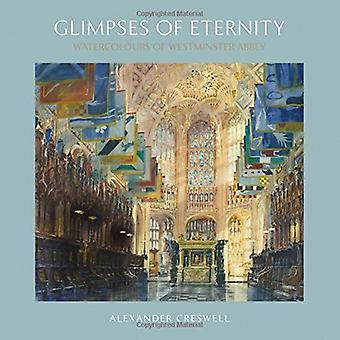 Glimpses of Eternity: Watercolours of Westminster Abbey