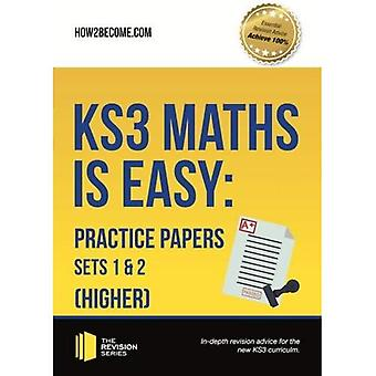 KS3 Maths is Easy: Practice Papers Sets 1& 2 (Higher). Complete Guidance for the New KS3 Curriculum