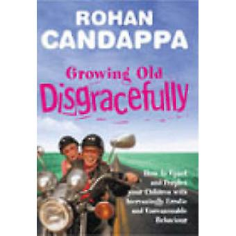 Growing Old Disgracefully by Rohan Candappa