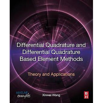 Differential Quadrature and Differential Quadrature Based Element Methods Theory and Applications by Wang & Xinwei