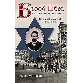 Blod förtal i sena Imperial Ryssland den Ritual mordrättegången av Mendel Beilis av Weinberg & Robert
