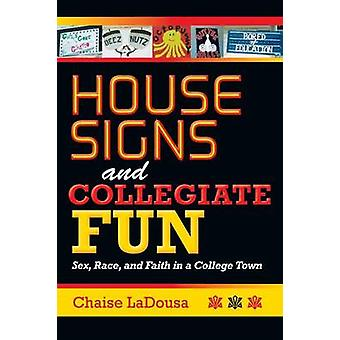 House Signs and Collegiate Fun Sex Race and Faith in a College Town by Ladousa & Chaise