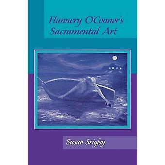 Flannery OConnors sakramentalen Kunst von Srigley & Susan