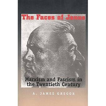 The Faces of Janus Marxism and Fascism in the Twentieth Century by Gregor & A. James