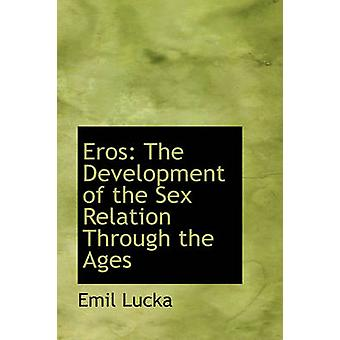 Eros The Development of the Sex Relation Through the Ages by Lucka & Emil