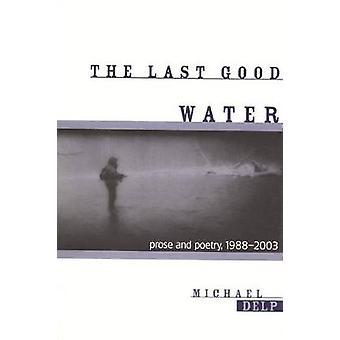 De laatste goede Water proza en poëzie 19882003 door Delp & Michael