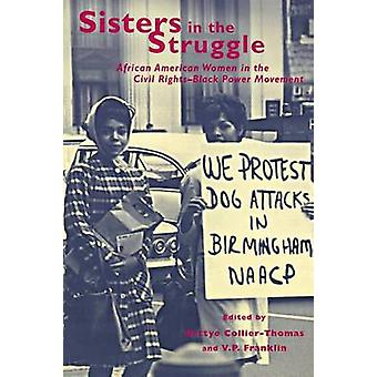 Sisters in the Struggle AfricanAmerican Women in the Civil Rights and Black Power Movements by CollierThomas & Bettye