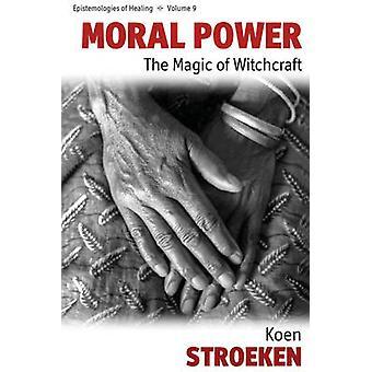 Moralisk makt magin i trolldom av Stroeken & Koen