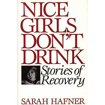 Nice Girls Dont Drink Stories of Recovery by Hafner & Sarah