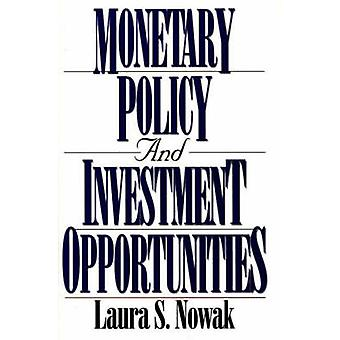 Monetary Policy and Investment Opportunities by Nowak & Laura S.
