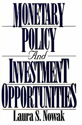 Monetary Policy and InvestHommest Opportunicravates by Nowak & Laura S.