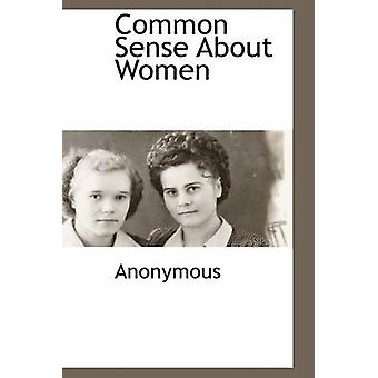 Common Sense About Women by Anonymous & .