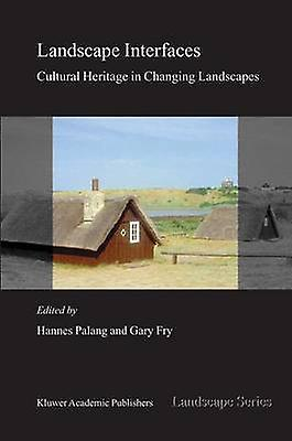 Landscape Interfaces Cultural Heritage in Changing Landscapes by Fry & Gary