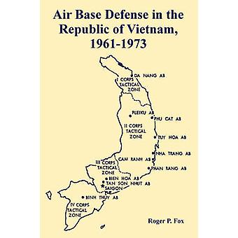 Air Base Defense in the Republic of Vietnam 19611973 by Fox & Roger & P.