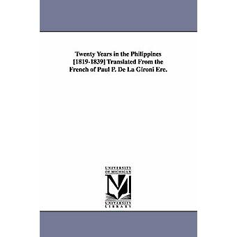 Twenty Years in the Philippines 18191839 Translated from the French of Paul P. de La Gironi Ere. by La Gironi Re & Paul P. De