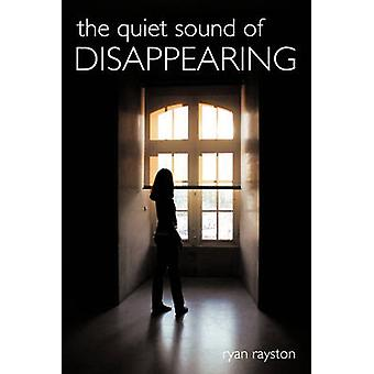 The Quiet Sound of Disappearing by Rayston & Ryan