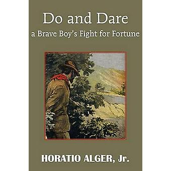 Do and Dare  A Brave Boys Fight for Fortune by Alger & Horatio & Jr.