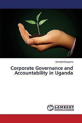 Corporate Governance and Accountability in Uganda by Wanyama Simeon