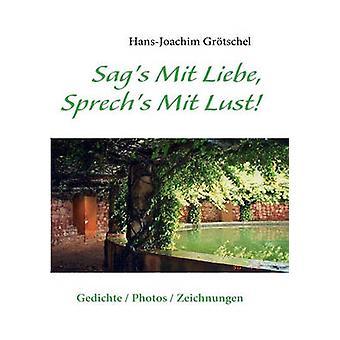 Sags Mit Liebe Sprechs Mit Lust by Grtschel & HansJoachim
